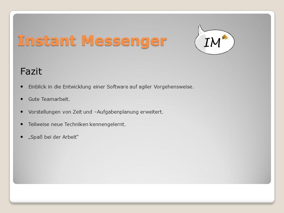 Instant Messenger Fazit Einblick in die Entwicklung einer Software auf agiler Vorgehensweise. Gute Teamarbeit. Vorstellungen von Zeit und –Aufgabenpla