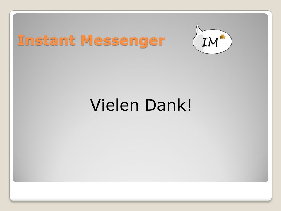 Instant Messenger Vielen Dank!