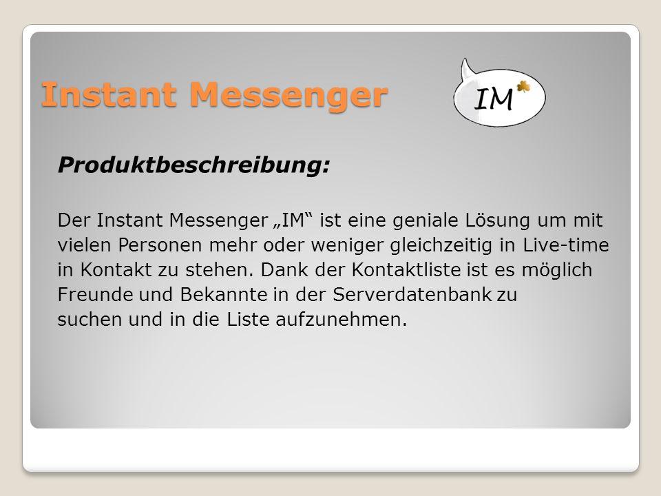 """Instant Messenger Produktbeschreibung: Der Instant Messenger """"IM ist eine geniale Lösung um mit vielen Personen mehr oder weniger gleichzeitig in Live-time in Kontakt zu stehen."""