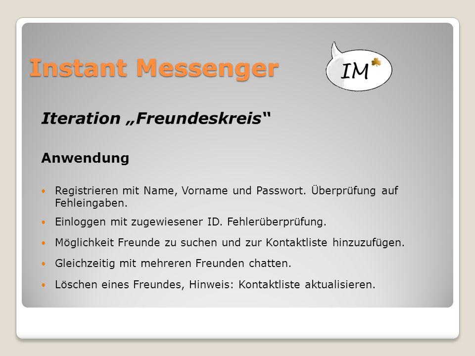 """Instant Messenger Iteration """"Freundeskreis"""" Anwendung Registrieren mit Name, Vorname und Passwort. Überprüfung auf Fehleingaben. Einloggen mit zugewie"""