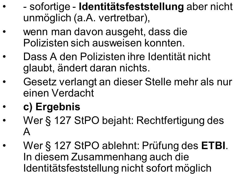 - sofortige - Identitätsfeststellung aber nicht unmöglich (a.A.
