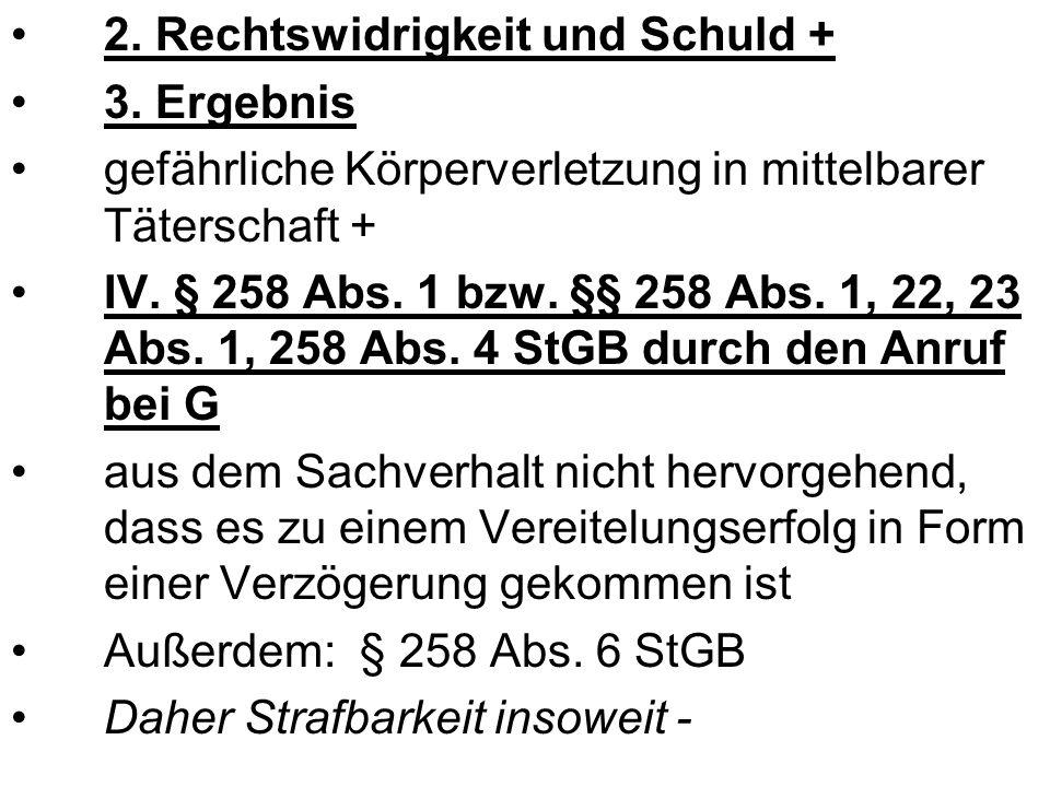 2. Rechtswidrigkeit und Schuld + 3.