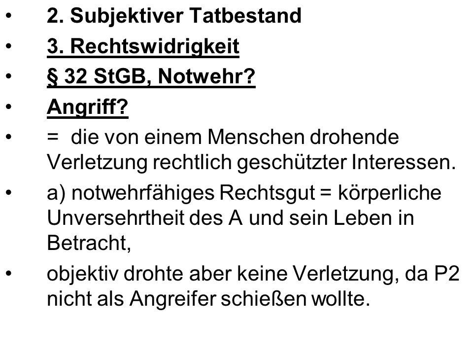 2. Subjektiver Tatbestand 3. Rechtswidrigkeit § 32 StGB, Notwehr.