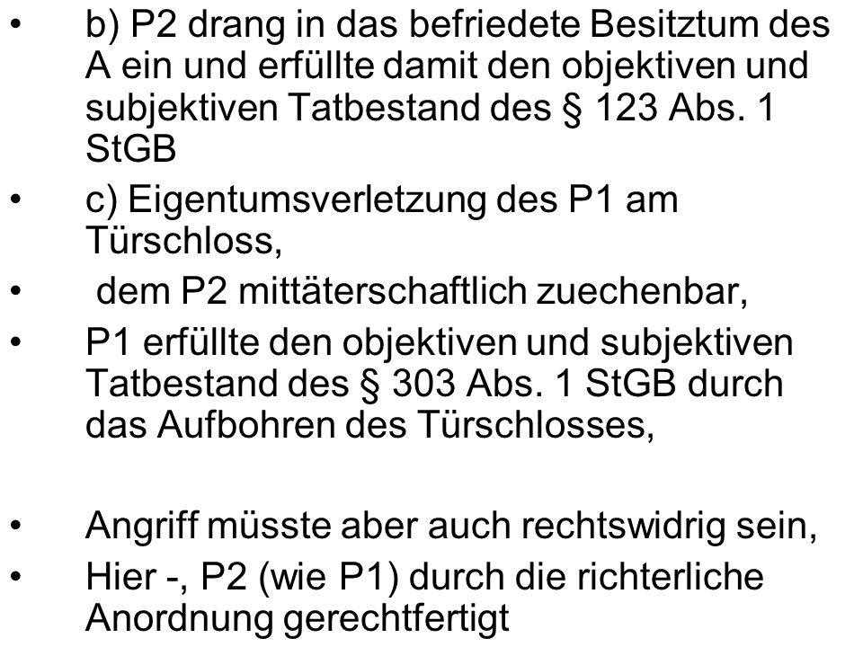 b) P2 drang in das befriedete Besitztum des A ein und erfüllte damit den objektiven und subjektiven Tatbestand des § 123 Abs.