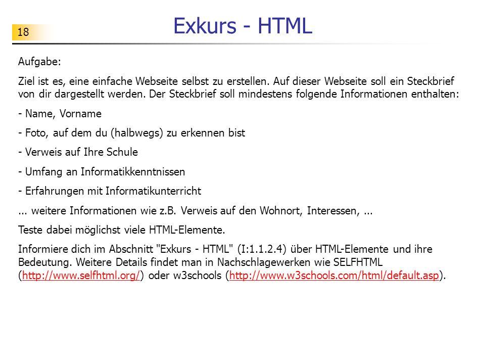 18 Exkurs - HTML Aufgabe: Ziel ist es, eine einfache Webseite selbst zu erstellen. Auf dieser Webseite soll ein Steckbrief von dir dargestellt werden.