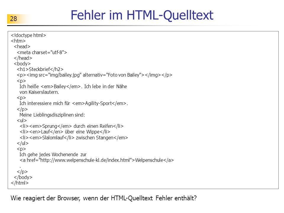 28 Fehler im HTML-Quelltext Steckbrief Ich heiße Bailey. Ich lebe in der Nähe von Kaiserslautern. Ich interessiere mich für Agility-Sport. Meine Liebl