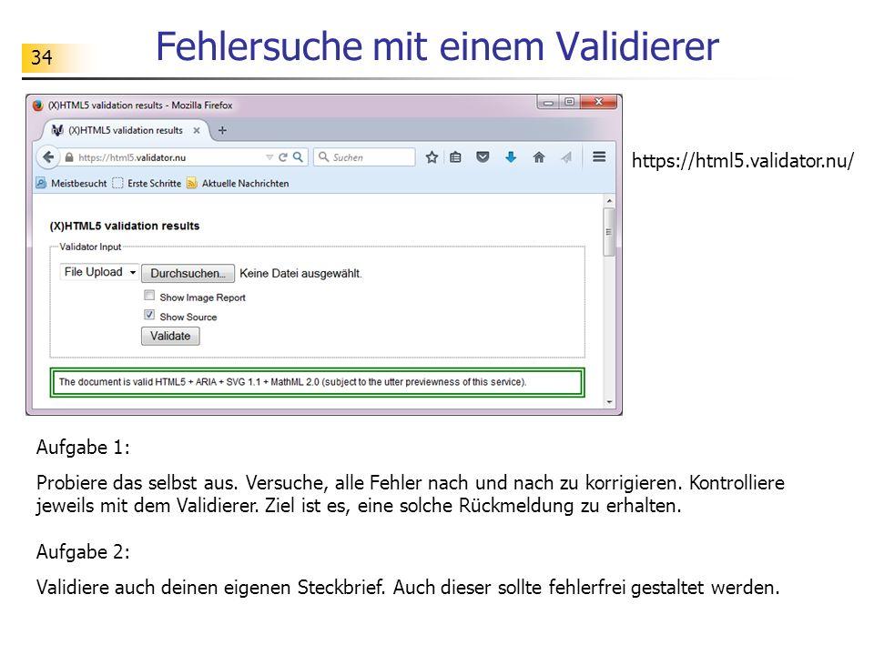 34 Fehlersuche mit einem Validierer https://html5.validator.nu/ Aufgabe 1: Probiere das selbst aus. Versuche, alle Fehler nach und nach zu korrigieren