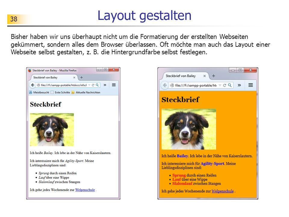 38 Layout gestalten Bisher haben wir uns überhaupt nicht um die Formatierung der erstellten Webseiten gekümmert, sondern alles dem Browser überlassen.