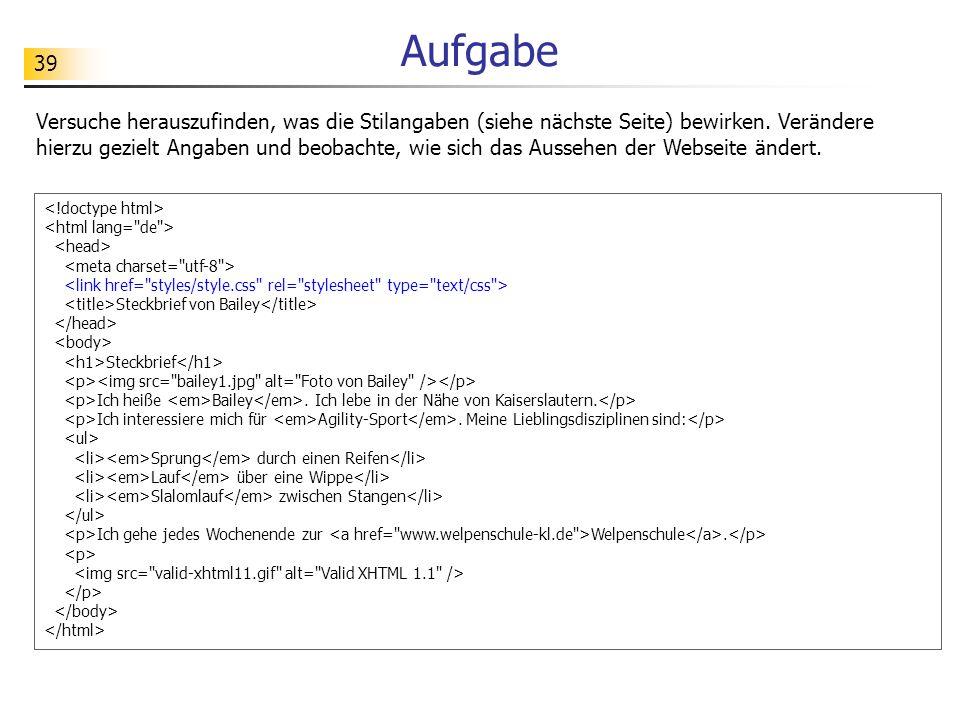 39 Aufgabe Steckbrief von Bailey Steckbrief Ich heiße Bailey. Ich lebe in der Nähe von Kaiserslautern. Ich interessiere mich für Agility-Sport. Meine