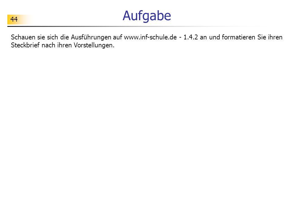 44 Aufgabe Schauen sie sich die Ausführungen auf www.inf-schule.de - 1.4.2 an und formatieren Sie ihren Steckbrief nach ihren Vorstellungen.