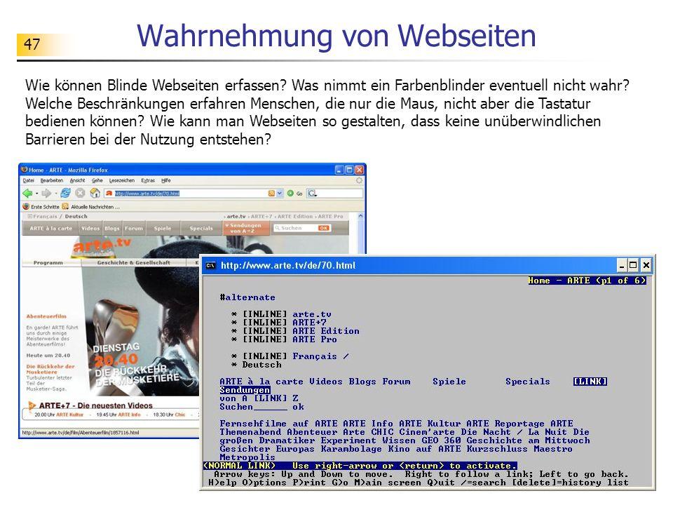 47 Wahrnehmung von Webseiten Wie können Blinde Webseiten erfassen? Was nimmt ein Farbenblinder eventuell nicht wahr? Welche Beschränkungen erfahren Me