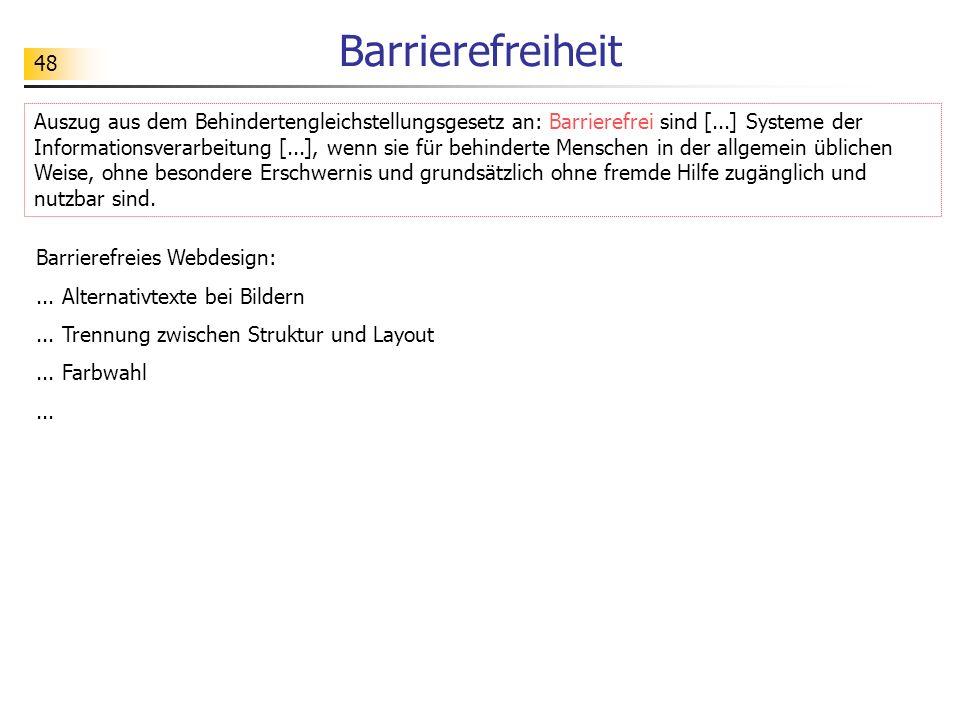 48 Barrierefreiheit Barrierefreies Webdesign:... Alternativtexte bei Bildern... Trennung zwischen Struktur und Layout... Farbwahl... Auszug aus dem Be