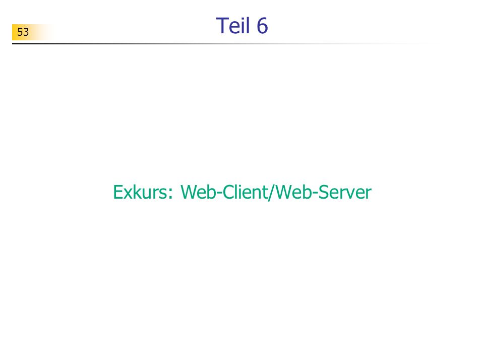 53 Teil 6 Exkurs: Web-Client/Web-Server