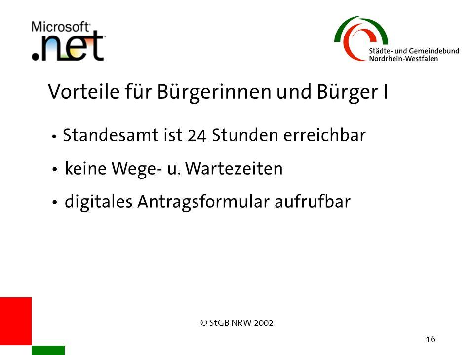© StGB NRW 2002 16 Vorteile für Bürgerinnen und Bürger I Standesamt ist 24 Stunden erreichbar keine Wege- u.