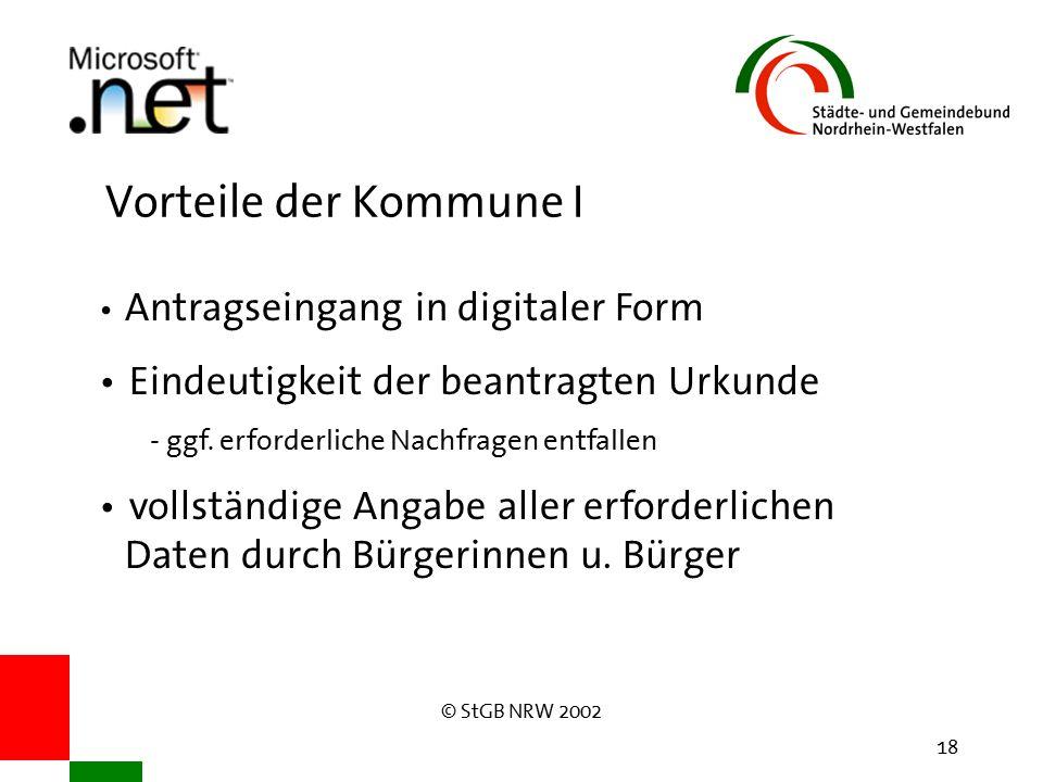 © StGB NRW 2002 18 Vorteile der Kommune I Antragseingang in digitaler Form Eindeutigkeit der beantragten Urkunde - ggf.