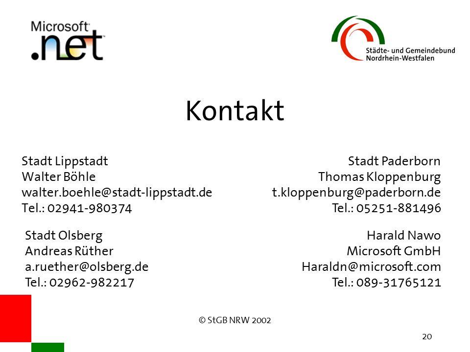 © StGB NRW 2002 20 Kontakt Stadt Lippstadt Walter Böhle walter.boehle@stadt-lippstadt.de Tel.: 02941-980374 Stadt Olsberg Andreas Rüther a.ruether@olsberg.de Tel.: 02962-982217 Stadt Paderborn Thomas Kloppenburg t.kloppenburg@paderborn.de Tel.: 05251-881496 Harald Nawo Microsoft GmbH Haraldn@microsoft.com Tel.: 089-31765121