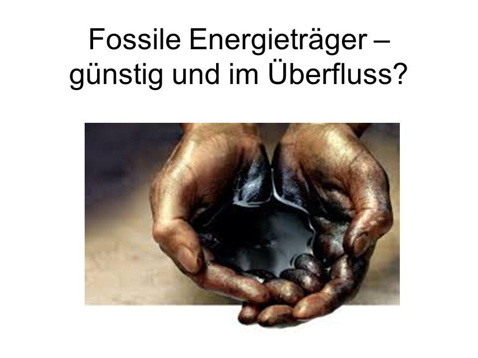 Fossile Energieträger – günstig und im Überfluss?