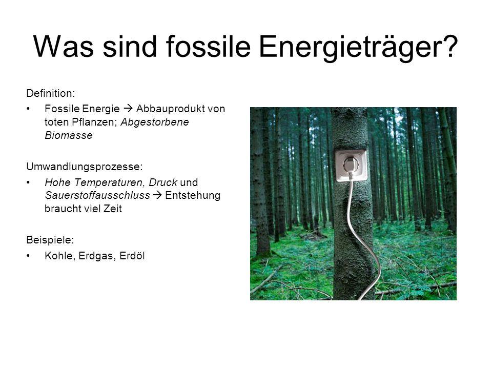 Was sind fossile Energieträger? Definition: Fossile Energie  Abbauprodukt von toten Pflanzen; Abgestorbene Biomasse Umwandlungsprozesse: Hohe Tempera