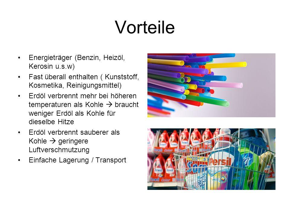 Vorteile Energieträger (Benzin, Heizöl, Kerosin u.s.w) Fast überall enthalten ( Kunststoff, Kosmetika, Reinigungsmittel) Erdöl verbrennt mehr bei höhe