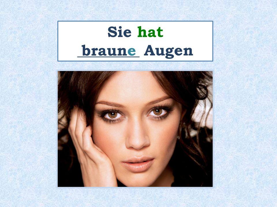 Sie hat ________ Augen braune
