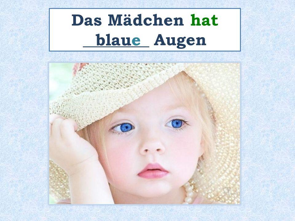 Das Mädchen hat ________ Augen blaue