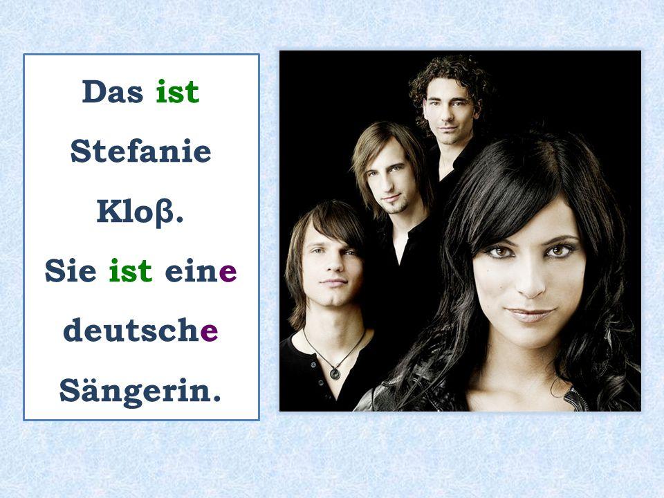 Das ist Stefanie Klo β. Sie ist eine deutsche Sängerin.