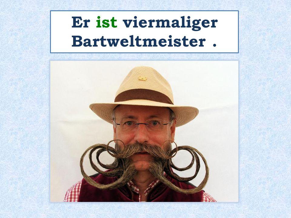 Er ist viermaliger Bartweltmeister.