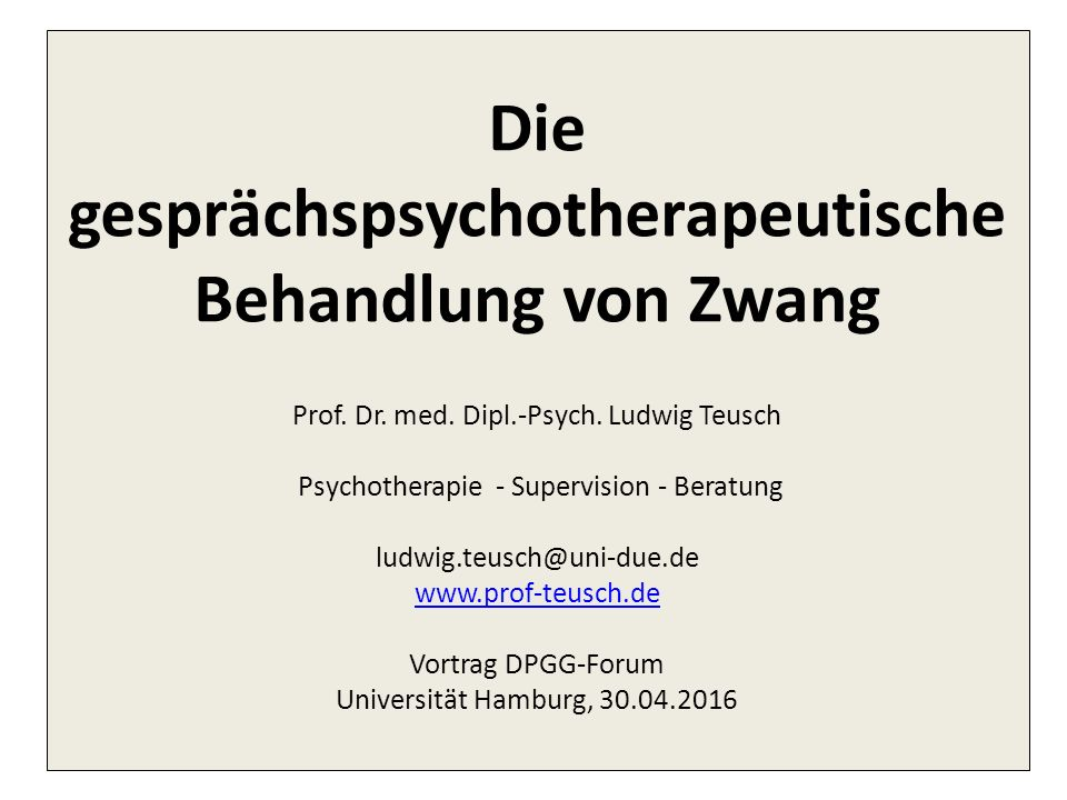 Die gesprächspsychotherapeutische Behandlung von Zwang Prof. Dr. med. Dipl.-Psych. Ludwig Teusch Psychotherapie - Supervision - Beratung ludwig.teusch