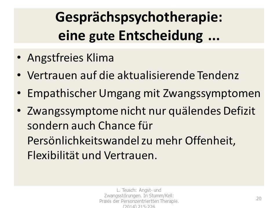 20 Gesprächspsychotherapie: eine gute Entscheidung... Angstfreies Klima Vertrauen auf die aktualisierende Tendenz Empathischer Umgang mit Zwangssympto