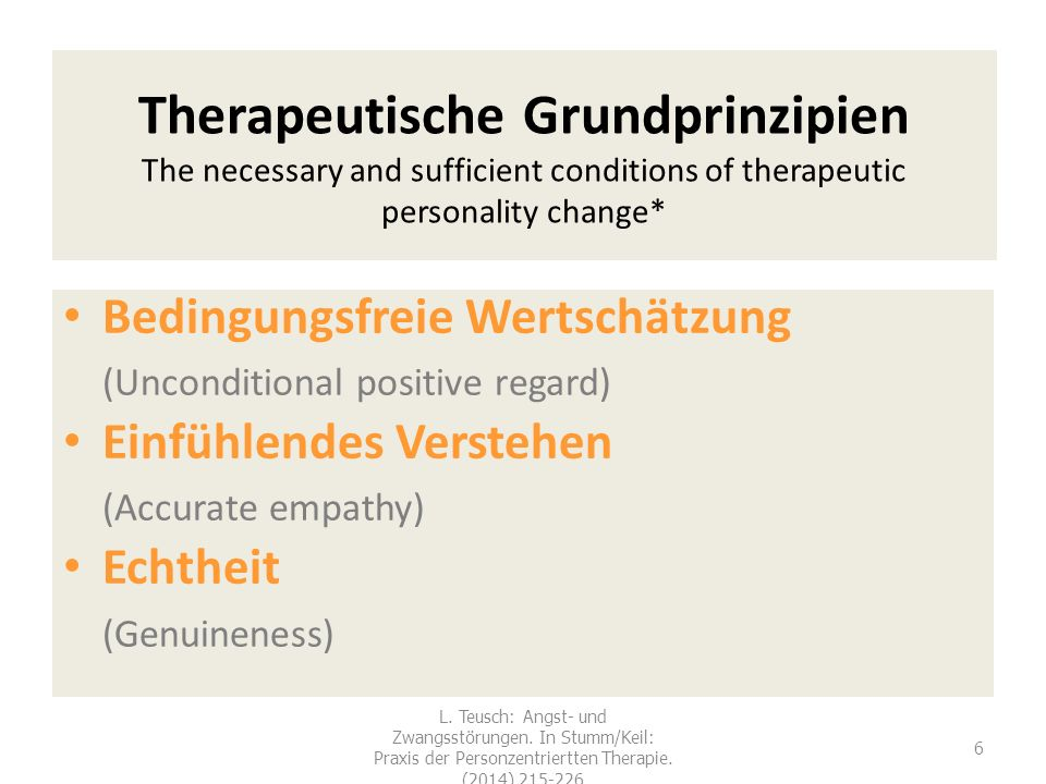 Therapeutische Grundprinzipien The necessary and sufficient conditions of therapeutic personality change* Bedingungsfreie Wertschätzung (Unconditional positive regard) Einfühlendes Verstehen (Accurate empathy) Echtheit (Genuineness) 6 L.