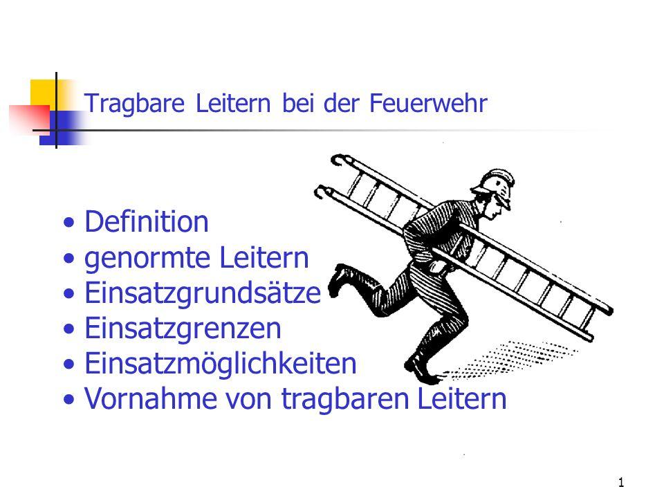 1 Definition genormte Leitern Einsatzgrundsätze Einsatzgrenzen Einsatzmöglichkeiten Vornahme von tragbaren Leitern Tragbare Leitern bei der Feuerwehr