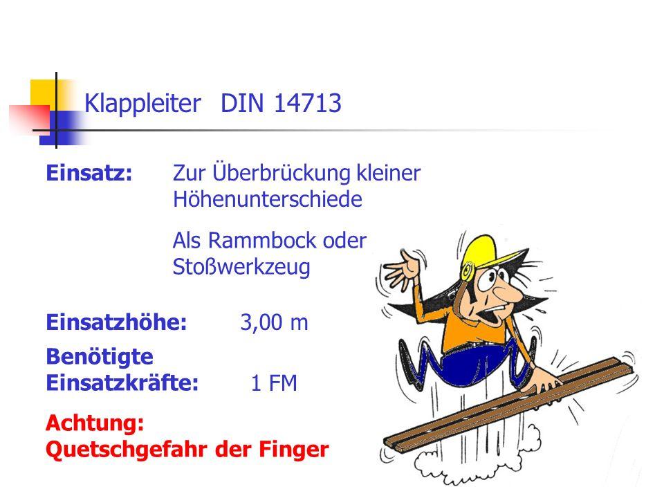 11 Einsatz: Klappleiter DIN 14713 Zur Überbrückung kleiner Höhenunterschiede Einsatzhöhe:3,00 m Als Rammbock oder Stoßwerkzeug Achtung: Quetschgefahr