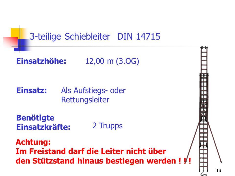 18 Einsatz: 3-teilige Schiebleiter DIN 14715 Als Aufstiegs- oder Rettungsleiter Einsatzhöhe:12,00 m (3.OG) Achtung: Im Freistand darf die Leiter nicht
