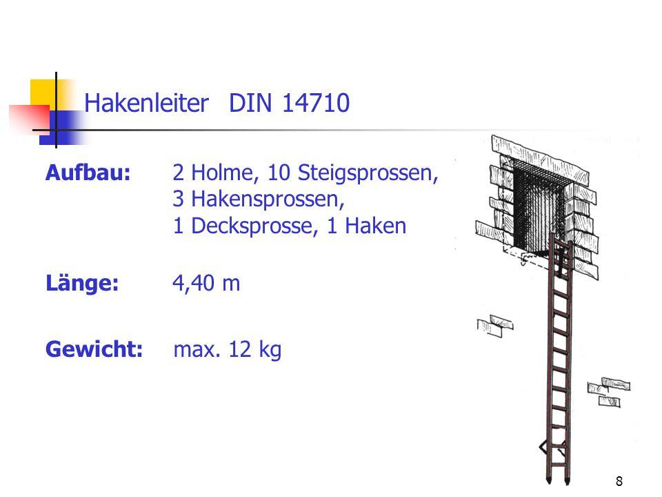 8 Aufbau: Hakenleiter DIN 14710 2 Holme, 10 Steigsprossen, 3 Hakensprossen, 1 Decksprosse, 1 Haken Länge: Gewicht: 4,40 m max. 12 kg