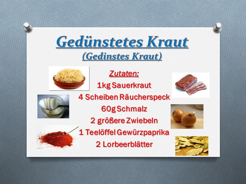 Zutaten: 1kg Sauerkraut 4 Scheiben Räucherspeck 60g Schmalz 2 größere Zwiebeln 1 Teelöffel Gewürzpaprika 2 Lorbeerblätter