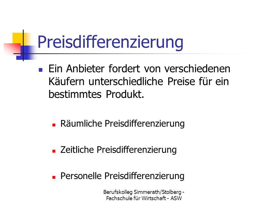 Berufskolleg Simmerath/Stolberg - Fachschule für Wirtschaft - ASW Preisdifferenzierung Ein Anbieter fordert von verschiedenen Käufern unterschiedliche Preise für ein bestimmtes Produkt.