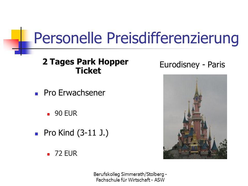 Berufskolleg Simmerath/Stolberg - Fachschule für Wirtschaft - ASW Personelle Preisdifferenzierung 2 Tages Park Hopper Ticket Pro Erwachsener 90 EUR Pro Kind (3-11 J.) 72 EUR Eurodisney - Paris
