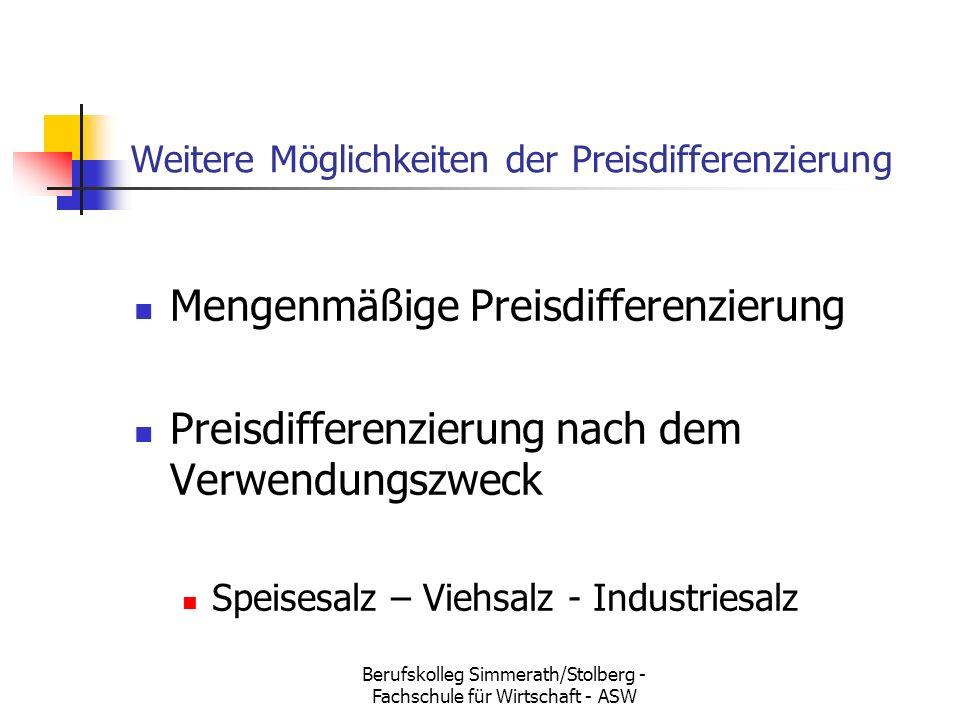 Berufskolleg Simmerath/Stolberg - Fachschule für Wirtschaft - ASW Weitere Möglichkeiten der Preisdifferenzierung Mengenmäßige Preisdifferenzierung Preisdifferenzierung nach dem Verwendungszweck Speisesalz – Viehsalz - Industriesalz