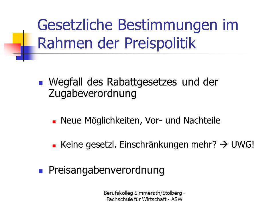 Berufskolleg Simmerath/Stolberg - Fachschule für Wirtschaft - ASW Gesetzliche Bestimmungen im Rahmen der Preispolitik Wegfall des Rabattgesetzes und der Zugabeverordnung Neue Möglichkeiten, Vor- und Nachteile Keine gesetzl.