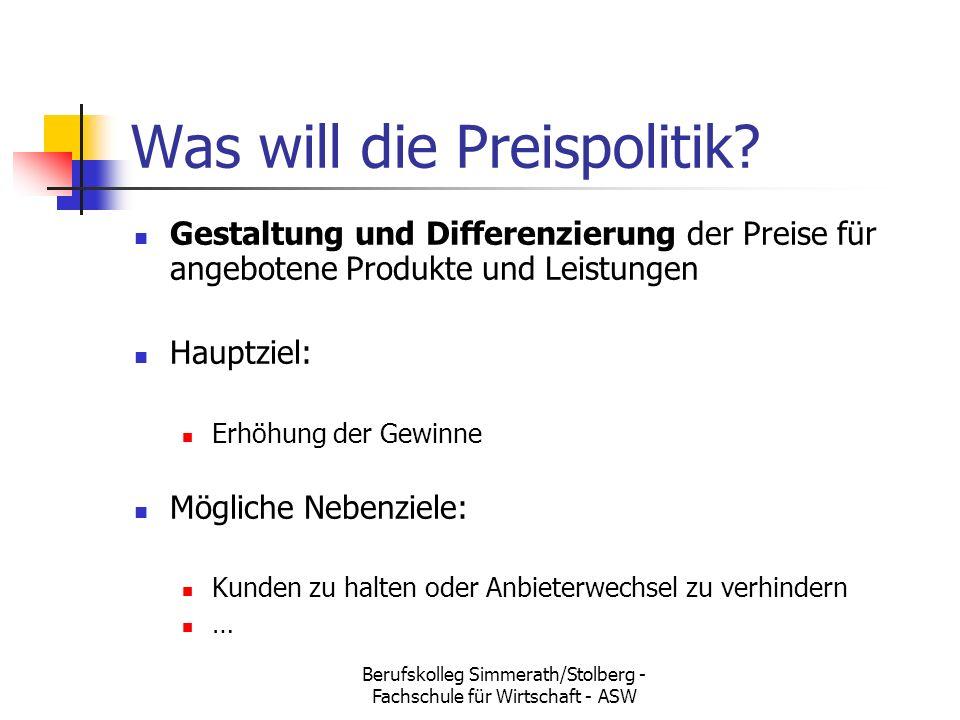 Berufskolleg Simmerath/Stolberg - Fachschule für Wirtschaft - ASW Was will die Preispolitik? Gestaltung und Differenzierung der Preise für angebotene