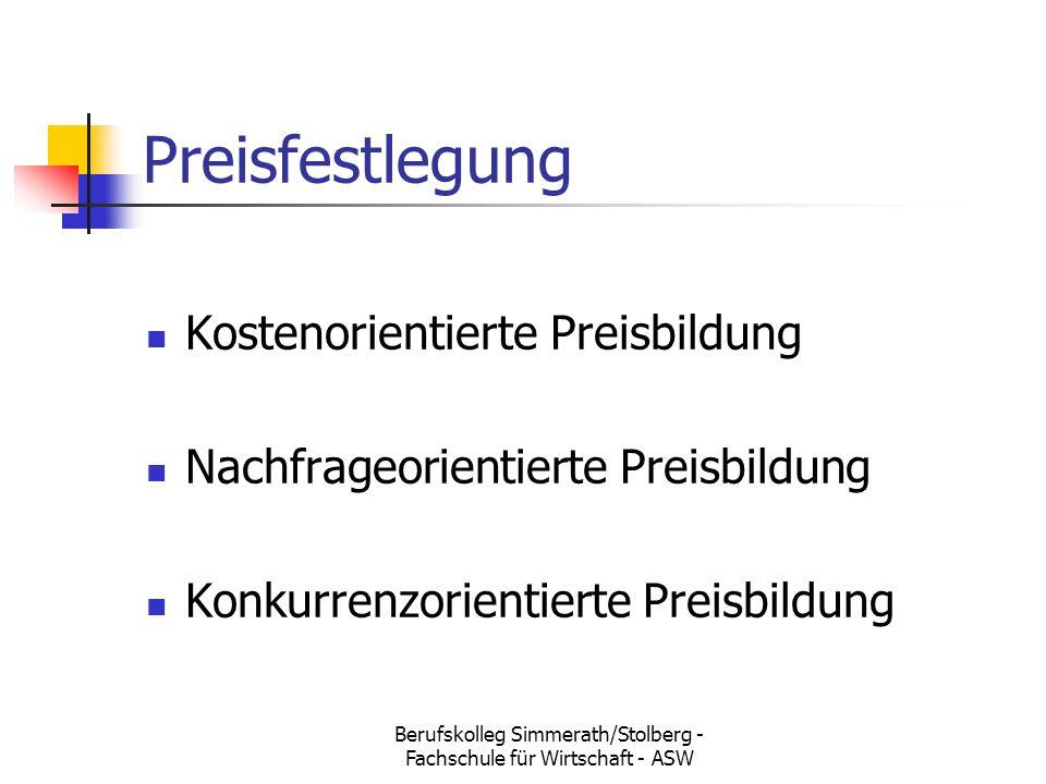 Berufskolleg Simmerath/Stolberg - Fachschule für Wirtschaft - ASW Preisfestlegung Kostenorientierte Preisbildung Nachfrageorientierte Preisbildung Konkurrenzorientierte Preisbildung