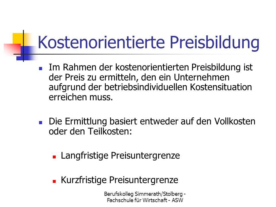 Berufskolleg Simmerath/Stolberg - Fachschule für Wirtschaft - ASW Kostenorientierte Preisbildung Im Rahmen der kostenorientierten Preisbildung ist der Preis zu ermitteln, den ein Unternehmen aufgrund der betriebsindividuellen Kostensituation erreichen muss.