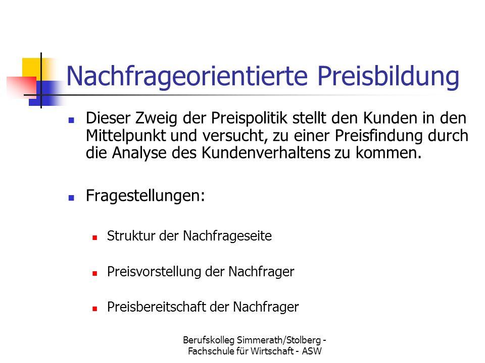 Berufskolleg Simmerath/Stolberg - Fachschule für Wirtschaft - ASW Nachfrageorientierte Preisbildung Dieser Zweig der Preispolitik stellt den Kunden in