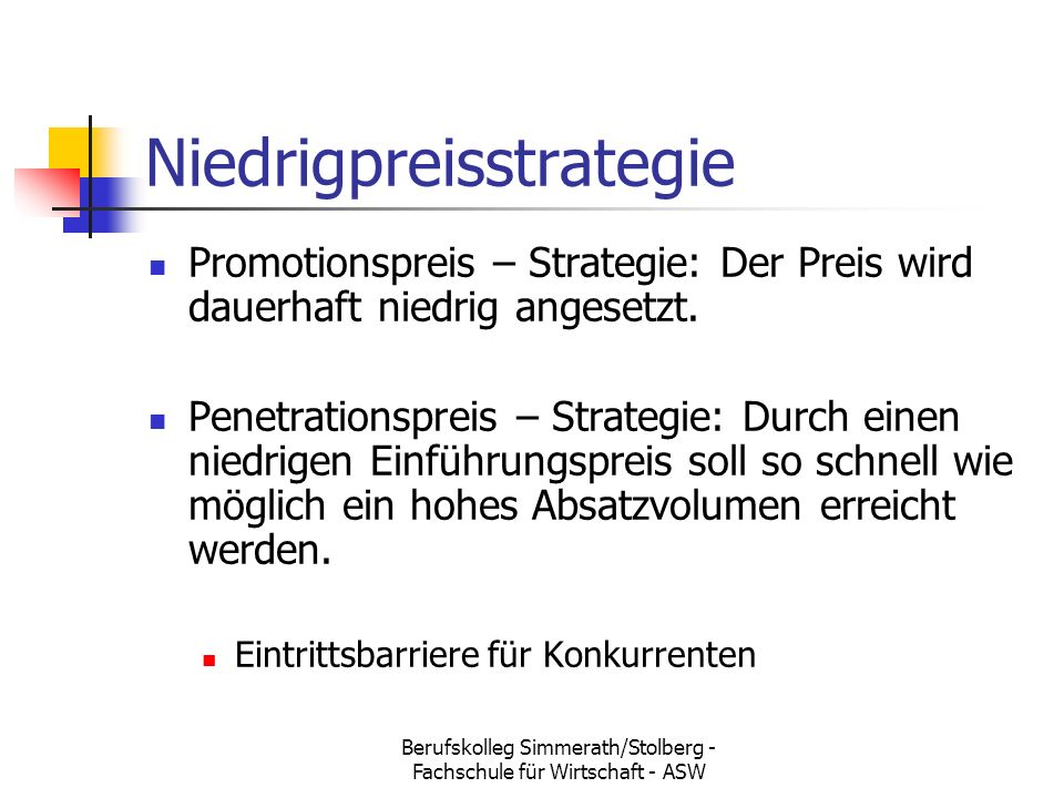 Berufskolleg Simmerath/Stolberg - Fachschule für Wirtschaft - ASW Niedrigpreisstrategie Promotionspreis – Strategie: Der Preis wird dauerhaft niedrig angesetzt.