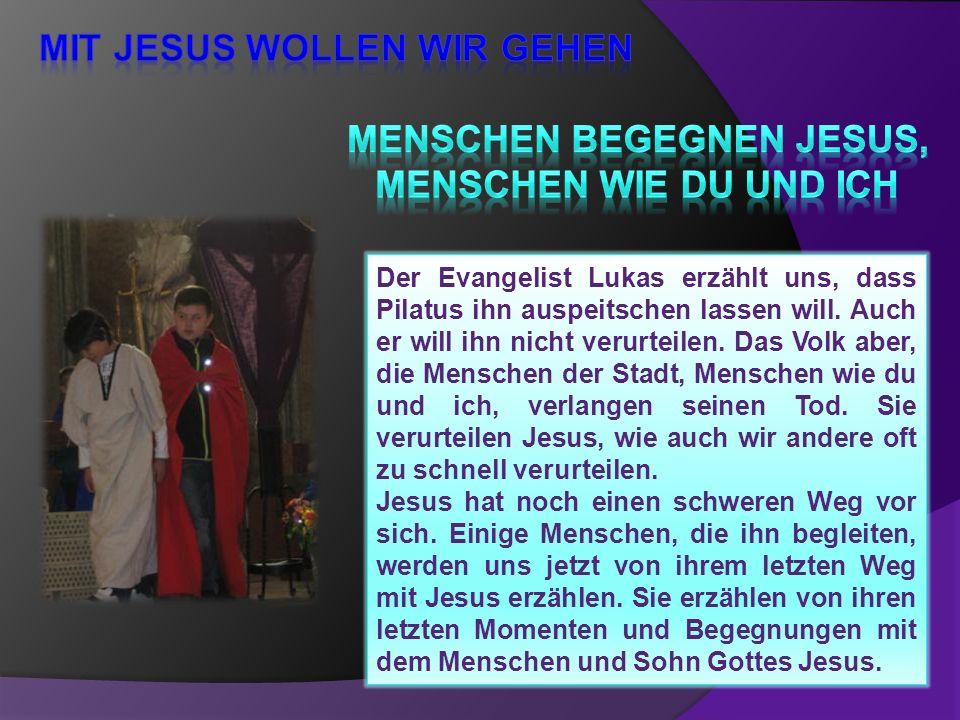 Der Evangelist Lukas erzählt uns, dass Pilatus ihn auspeitschen lassen will. Auch er will ihn nicht verurteilen. Das Volk aber, die Menschen der Stadt