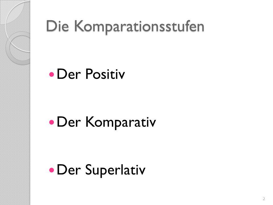 Die Komparationsstufen Der Positiv Der Komparativ Der Superlativ 2