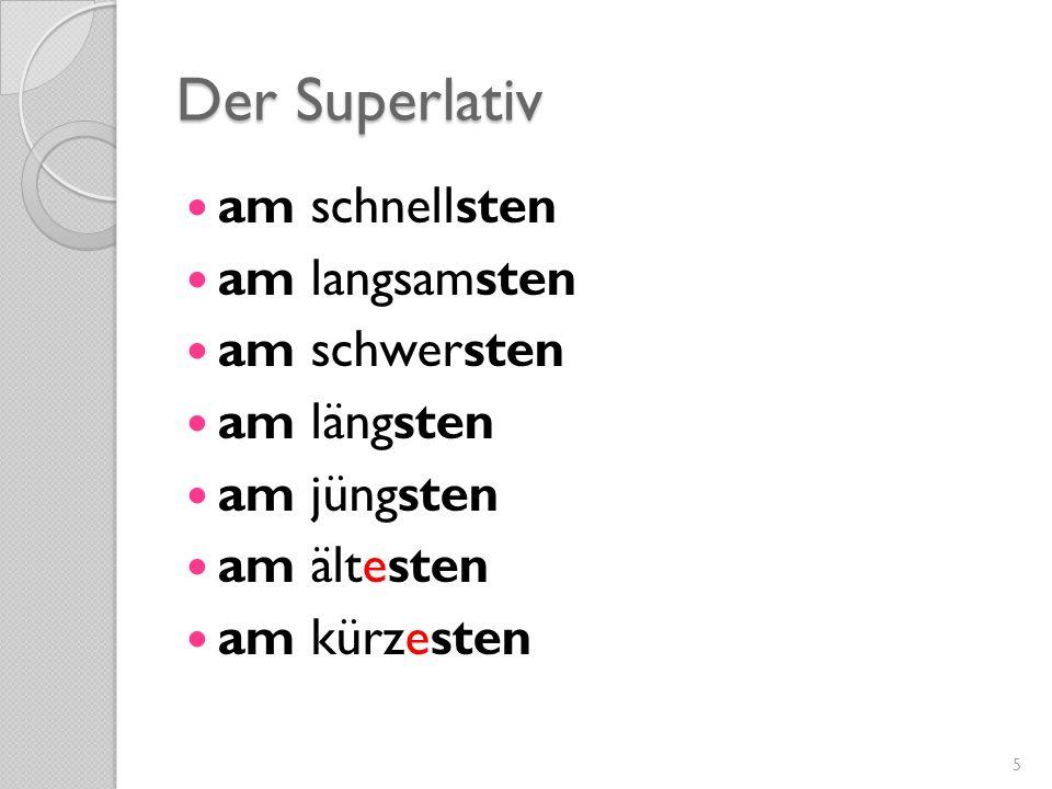 Der Superlativ am schnellsten am langsamsten am schwersten am längsten am jüngsten am ältesten am kürzesten 5