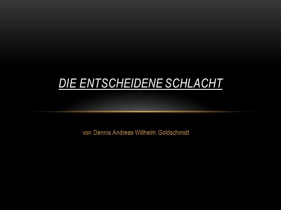 von Dennis Andreas Willhelm Goldschmidt DIE ENTSCHEIDENE SCHLACHT