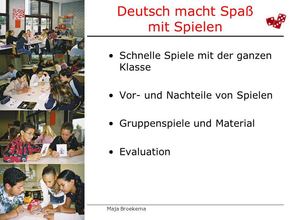 Deutsch macht Spaß mit Spielen Schnelle Spiele mit der ganzen Klasse Vor- und Nachteile von Spielen Gruppenspiele und Material Evaluation Maja Broekem