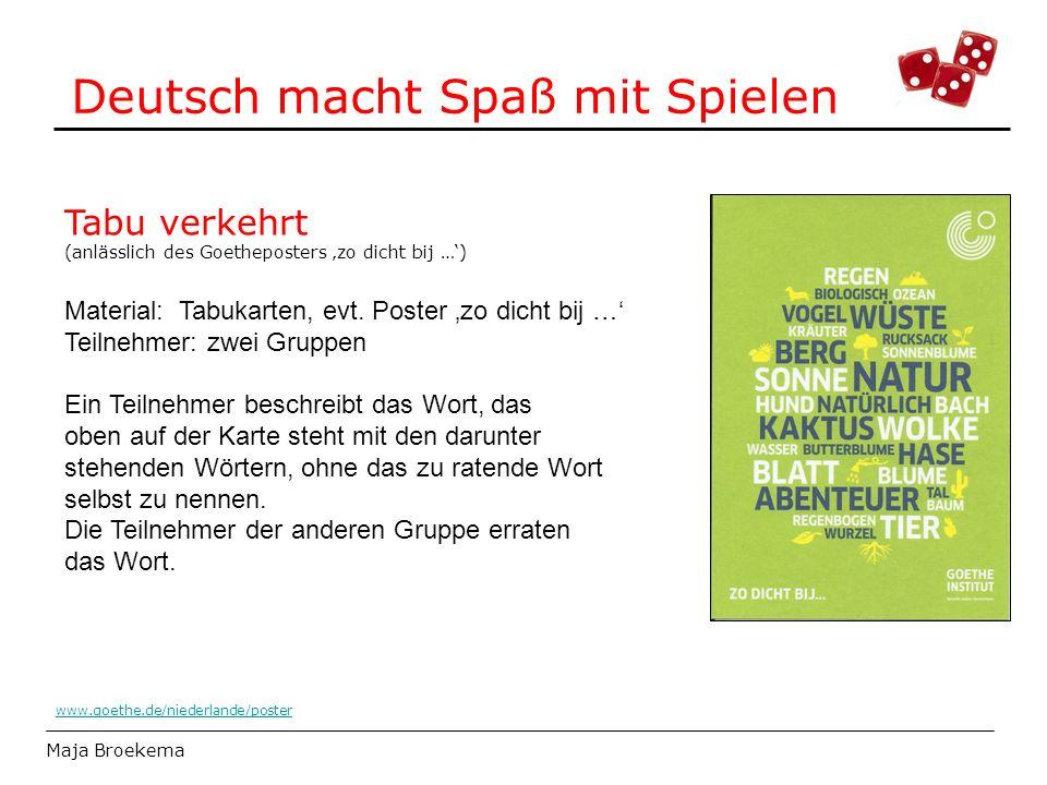 Deutsch macht Spaß mit Spielen Maja Broekema Tabu verkehrt (anlässlich des Goetheposters 'zo dicht bij …') Material: Tabukarten, evt. Poster 'zo dicht